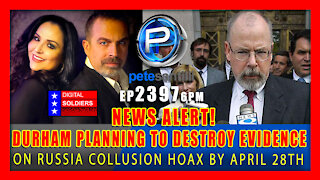 EP 2397-6PM NEWS ALERT! DURHAM PLANNING TO DESTROY ALL RUSSIA COLLUSION EVIDENCE BY APRIL 28TH