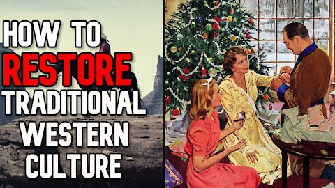 How to RESTORE Traditional Western Culture