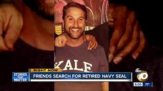 Friends search for retired Navy SEAL - Video