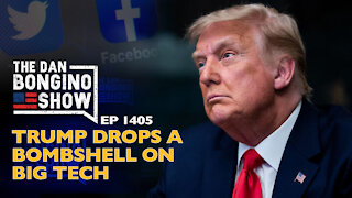 Ep. 1405 Trump Drops a Bombshell on Big Tech - The Dan Bongino Show