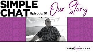 OUR STORY // SIMPLE CHAT - Effing Simple Podcast
