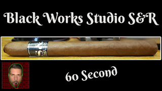 60 SECOND CIGAR REVIEW - Black Works Studio S&R - Should I Smoke This