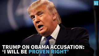 Trump On Obama Accusation: 'I Will Be Proven Right' - Video
