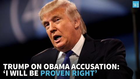 Trump On Obama Accusation: 'I Will Be Proven Right'