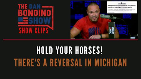 Hold Your Horses! There's A Reversal In Michigan - Dan Bongino Show Clips