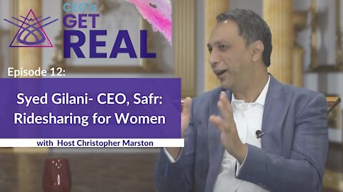 CEOs Get Real: Episode 12 - Syed Gilani, founder & CEO of Safr Ridesharing