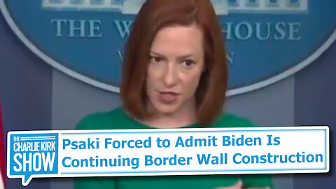 Psaki Forced to Admit Biden Is Continuing Border Wall Construction