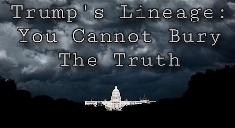 TRUMP'S LINEAGE: YOU CANNOT BURY THE TRUTH