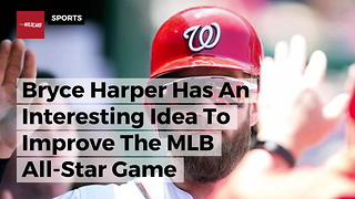 Bryce Harper Has An Interesting Idea To Improve The MLB All-Star Game - Video