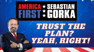 Trust the Plan? Yeah, right! Sebastian Gorka on AMERICA First