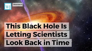 This Black Hole Is Letting Scientists Look Back In Time - Video
