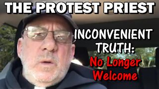 INCONVENIENT TRUTH: No Longer Welcome | The Protest Priest