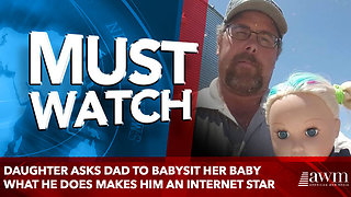 Daughter Asks Dad To Babysit Her Baby What He Does Makes Him An Internet Star - Video