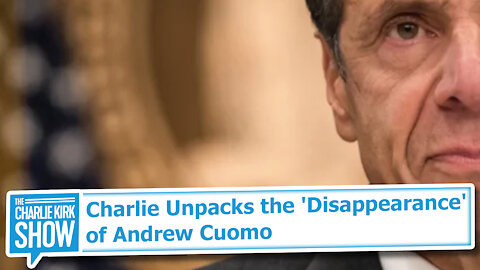 Charlie Unpacks the 'Disappearance' of Andrew Cuomo