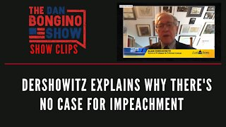 Dershowitz Explains Why There's No Case For Impeachment - Dan Bongino Show Clips