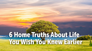 6 Home Truths About Life You Wish You Knew Earlier - Video