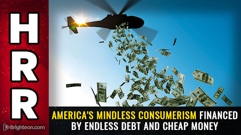 America's mindless consumerism financed by endless debt and cheap money