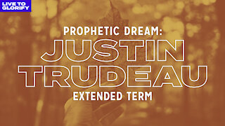 Prophetic Dream - Justin Trudeau: Extended Term + The Rise of Islam in Canada