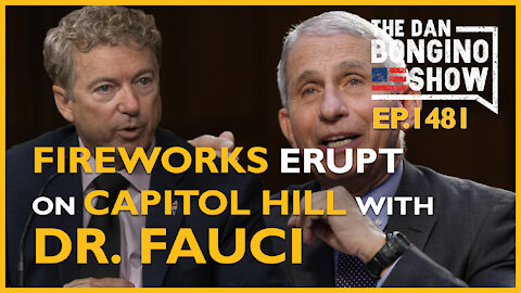 Ep. 1481 Fireworks Erupt On Capitol Hill With Fauci - The Dan Bongino Show