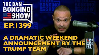 Ep. 1399 A Dramatic Weekend Announcement by the Trump Team - The Dan Bongino Show