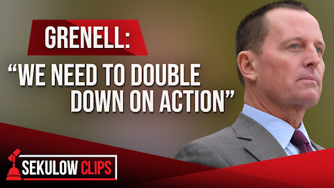 """Grenell: """"We Need to Double Down on Action"""""""