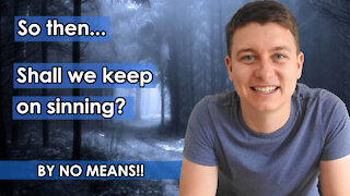 Shall We Keep On Sinning Then? | Can a Christian Keep On Sinning? | Christian Video