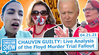 CHAUVIN GUILTY: Live Analysis of the Floyd Murder Trial Fallout | The Charlie Kirk Show