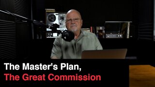 The Master's Plan, The Great Commission | What You've Been Searching For