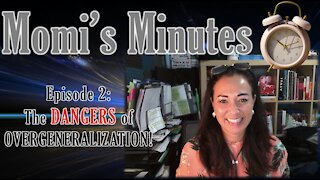 Momi's Minutes Episode 2: The Dangers of Overgeneralization
