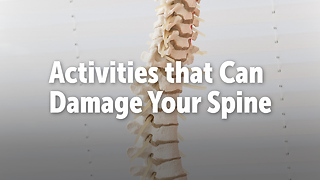 Activities that Can Damage Your Spine - Video