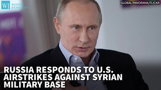 Russia Responds To U.S. Airstrikes Against Assad Military Base - Video