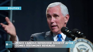 Pence Cancels Interview Shortly After Comey Testimony Revealed - Video