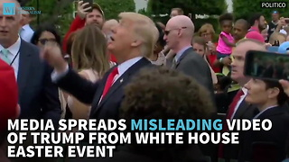 Media Spreads Misleading Video Of Trump From White House Easter Event - Video