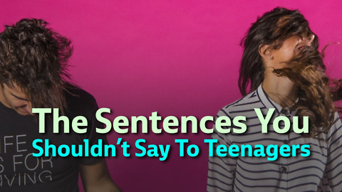 The Sentences You Shouldn't Say To Teenagers