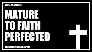 Mature to Faith Perfected