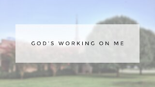 1.24.21 Sunday Sermon - GOD'S WORKING ON ME