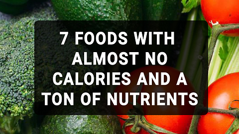 7 Foods With Almost No Calories And A Ton Of Nutrients