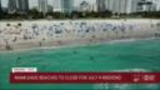 Miami-Dade County shutting down beaches for Fourth of July weekend