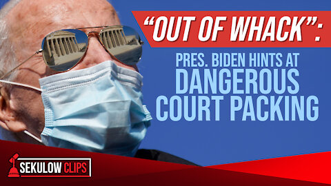 """Out of Whack"": Pres. Biden Hints at DANGEROUS Court Packing"