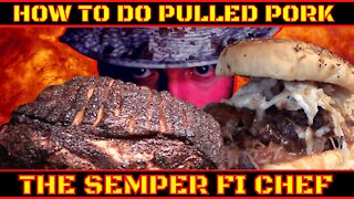 HOW TO DO SMOKED BBQ PULLED PORK BY THE SEMPER FI CHEF