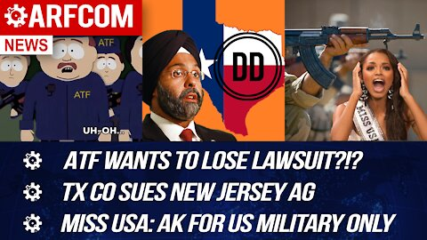 [ARFCOM NEWS] ATF Wants To Lose Lawsuit?!? + TX Co Sues NJ AG + Miss USA: AK For US Military Only