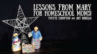 Lessons from Mary for the Homeschool Mom! - Yvette Hampton and Aby Rinella