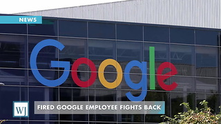 Fired Google Employee Fights Back - Video
