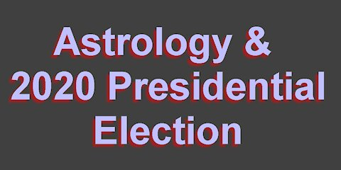 Astrology & WHO will win 2020 Presidential Election?