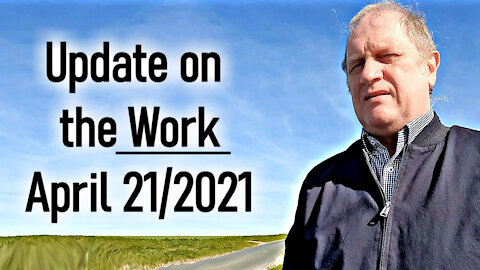 Update on the Work April 21/2021 - Dr. David Mackereth