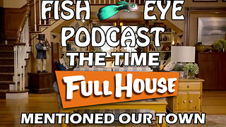 FishEye Podcast - The Time Full House Mentioned Our Town - Video