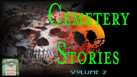 Cemetery Stories | Volume 2 | Supernatural StoryTime E126