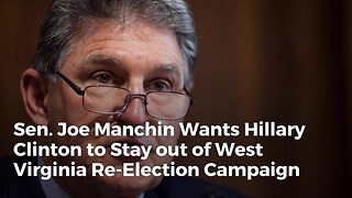 Sen. Joe Manchin Wants Hillary Clinton to Stay out of West Virginia Re-Election Campaign - Video