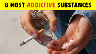8 Most Addictive Substances On The Planet