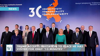 Trump Accepts Invitation To Place He Has Visited For Only '13 Minutes' - Video